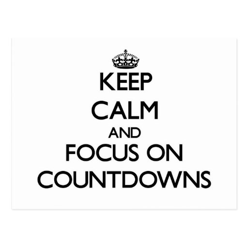 Keep Calm and focus on Countdowns Post Cards
