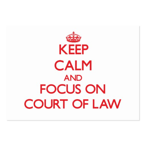 Keep Calm and focus on Court Of Law Business Cards