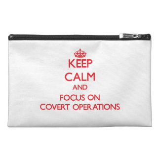 Keep Calm and focus on Covert Operations Travel Accessory Bags