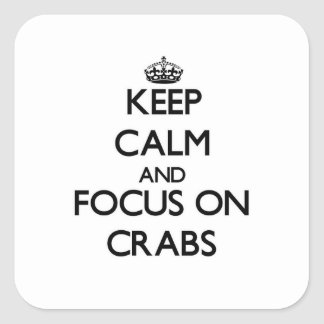 Keep Calm and focus on Crabs Square Sticker
