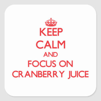 Keep Calm and focus on Cranberry Juice Square Sticker