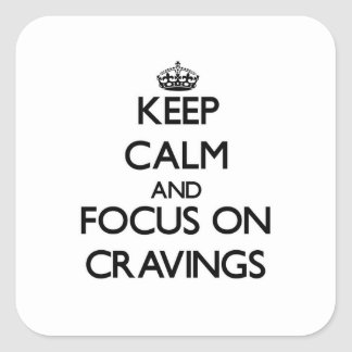 Keep Calm and focus on Cravings Square Sticker