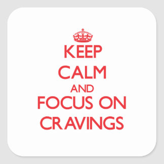 Keep Calm and focus on Cravings Square Stickers