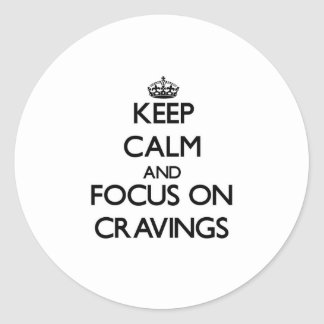 Keep Calm and focus on Cravings Round Stickers