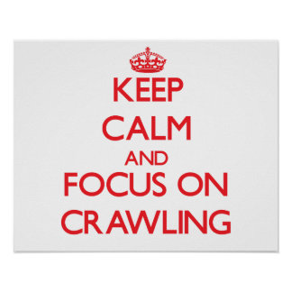 Keep Calm and focus on Crawling Print