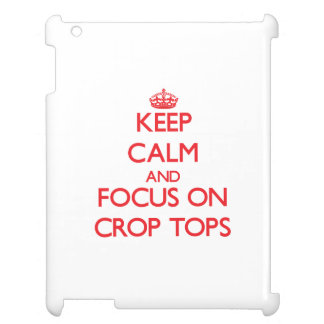 Keep Calm and focus on Crop Tops iPad Cover