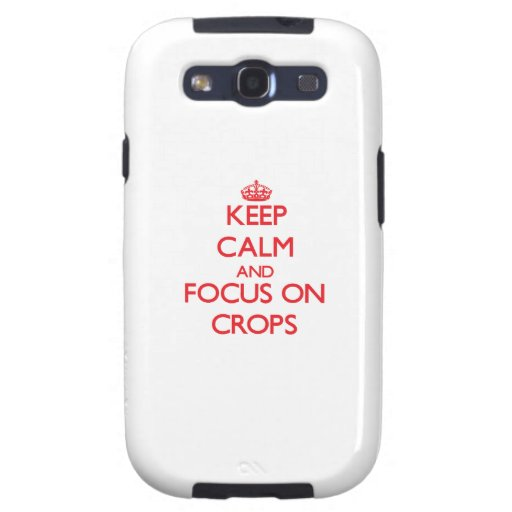 Keep Calm and focus on Crops Samsung Galaxy SIII Cases