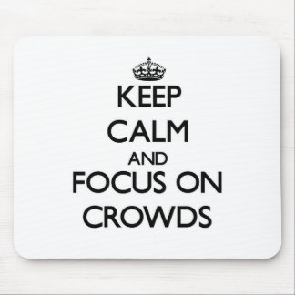 Keep Calm and focus on Crowds Mousepads