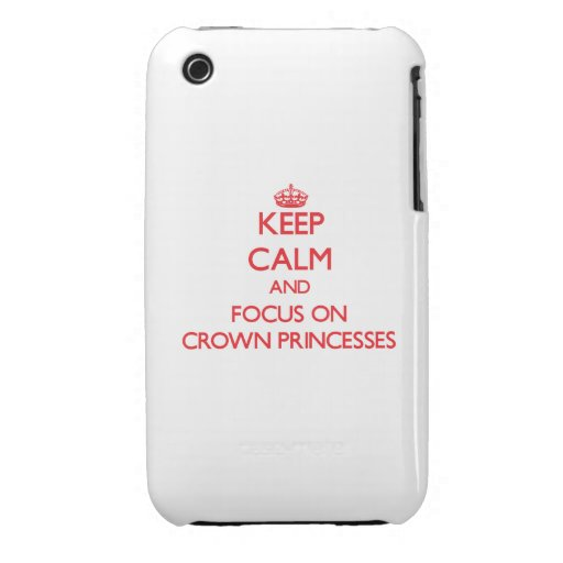 Keep Calm and focus on Crown Princesses iPhone 3 Case-Mate Cases
