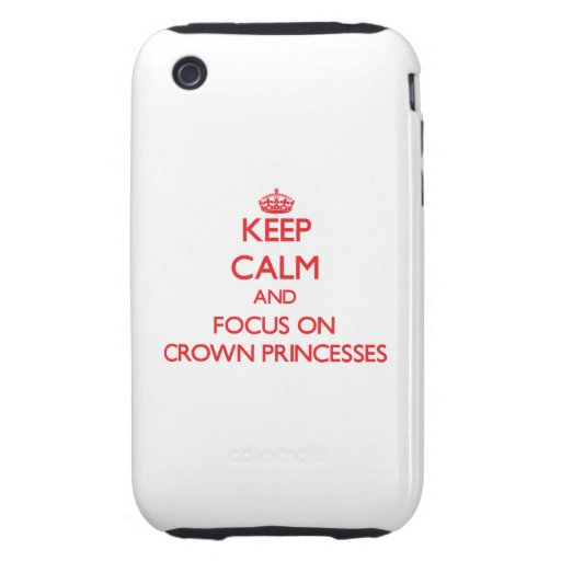 Keep Calm and focus on Crown Princesses Tough iPhone 3 Cover