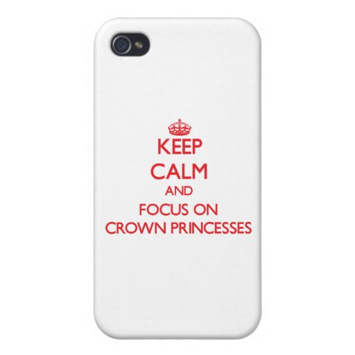 Keep Calm and focus on Crown Princesses Cases For iPhone 4