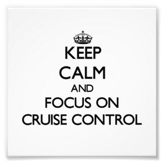 Keep Calm and focus on Cruise Control Art Photo