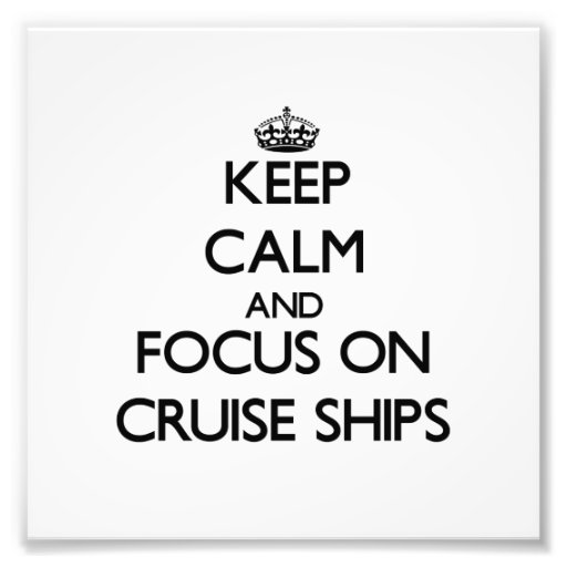 Keep Calm and focus on Cruise Ships Photo Print