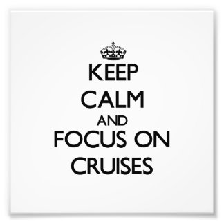 Keep Calm and focus on Cruises Photo Art