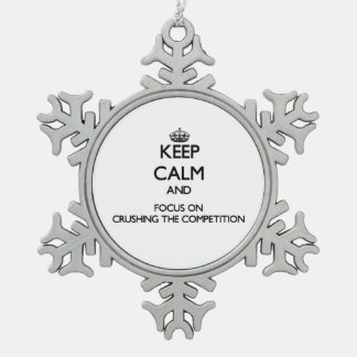 Keep Calm and focus on Crushing the Competition Ornament