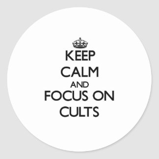 Keep Calm and focus on Cults Round Stickers