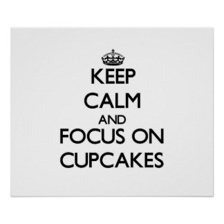 Keep Calm and focus on Cupcakes Poster