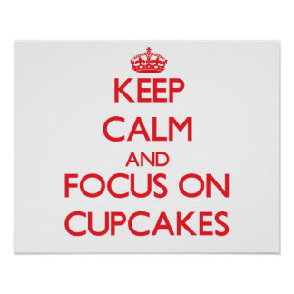 Keep Calm and focus on Cupcakes Print