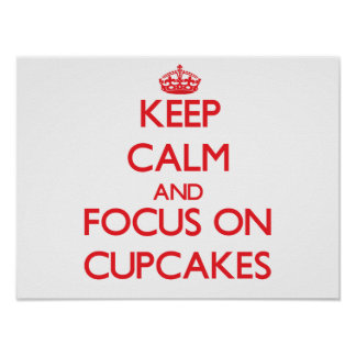 Keep Calm and focus on Cupcakes Posters