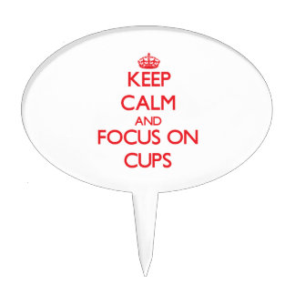 Keep Calm and focus on Cups Cake Topper