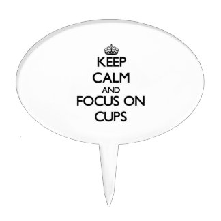 Keep Calm and focus on Cups Cake Toppers