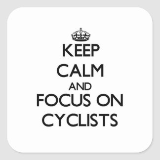 Keep Calm and focus on Cyclists Square Sticker