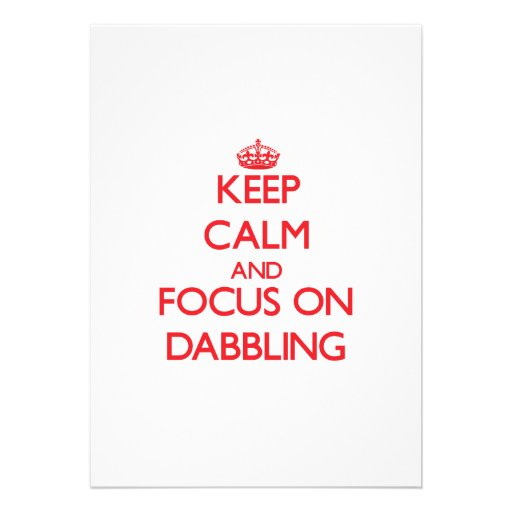 Keep Calm and focus on Dabbling Card