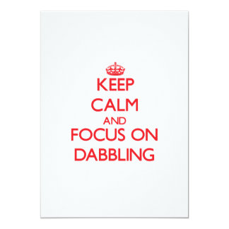 """Keep Calm and focus on Dabbling 5"""" X 7"""" Invitation Card"""