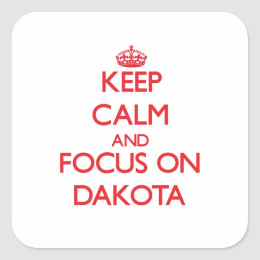 Keep Calm and focus on Dakota Square Stickers