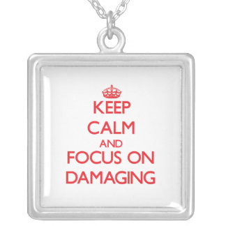 Keep Calm and focus on Damaging Jewelry
