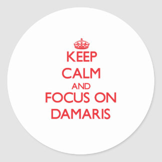 Keep Calm and focus on Damaris Round Stickers