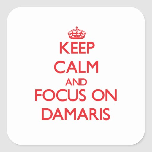 Keep Calm and focus on Damaris Square Stickers