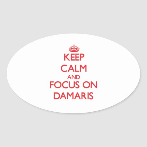 Keep Calm and focus on Damaris Oval Stickers