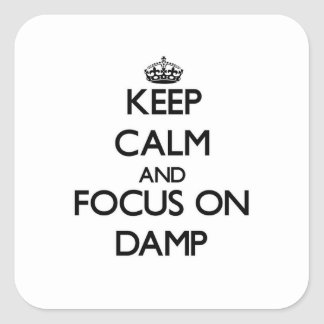 Keep Calm and focus on Damp Square Sticker