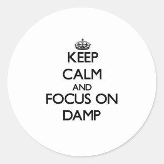 Keep Calm and focus on Damp Round Sticker