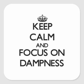 Keep Calm and focus on Dampness Square Sticker