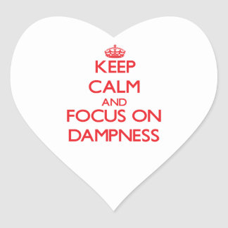 Keep Calm and focus on Dampness Heart Stickers