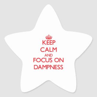 Keep Calm and focus on Dampness Sticker
