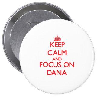 Keep Calm and focus on Dana Button