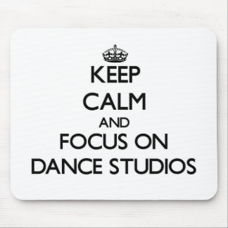 Keep Calm and focus on Dance Studios Mouse Pads