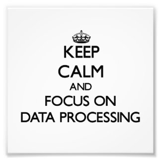 Keep Calm and focus on Data Processing Photographic Print