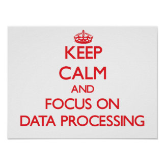 Keep Calm and focus on Data Processing Poster