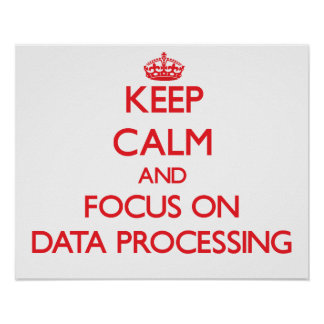 Keep Calm and focus on Data Processing Posters