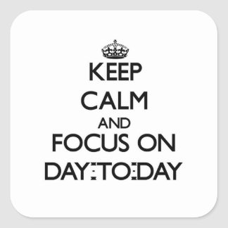 Keep Calm and focus on Day-To-Day Square Sticker
