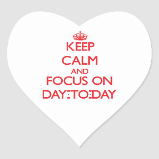 Keep Calm and focus on Day-To-Day Heart Sticker