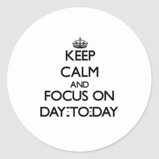 Keep Calm and focus on Day-To-Day Stickers