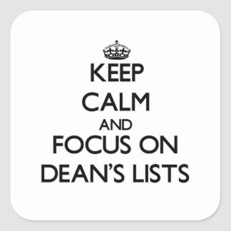 Keep Calm and focus on Dean's Lists Square Sticker