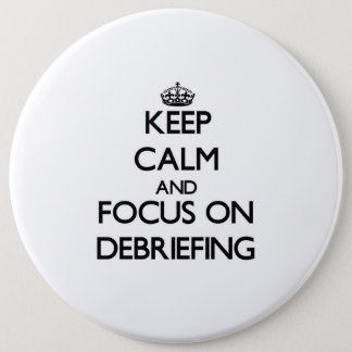 Keep Calm and focus on Debriefing 6 Cm Round Badge