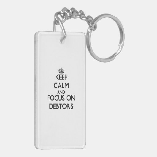 Keep Calm and focus on Debtors Rectangle Acrylic Keychains