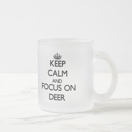 Keep calm and focus on Deer Mugs